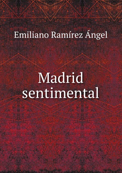 Emiliano Ramírez Ángel Madrid sentimental
