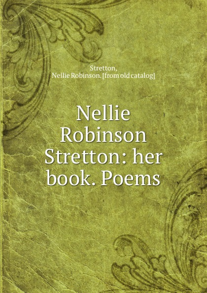 Nellie Robinson Stretton Nellie Robinson Stretton: her book. Poems