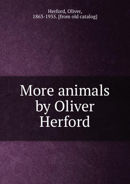 Oliver Herford More animals by Oliver Herford цена в Москве и Питере