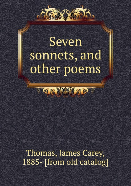 James C. Thomas Seven sonnets, and other poems