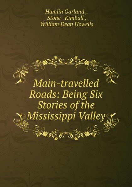 Hamlin Garland Main-travelled Roads: Being Six Stories of the Mississippi Valley garland hamlin victor ollnee s discipline
