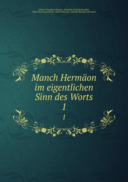 Johann Timotheus Hermes Manch Hermaon im eigentlichen Sinn des Worts. 1