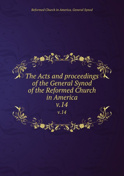 The Acts and proceedings of the General Synod of the Reformed Church in America. v.14 george warne labaw preakness and the preakness reformed church passaic county new jersey