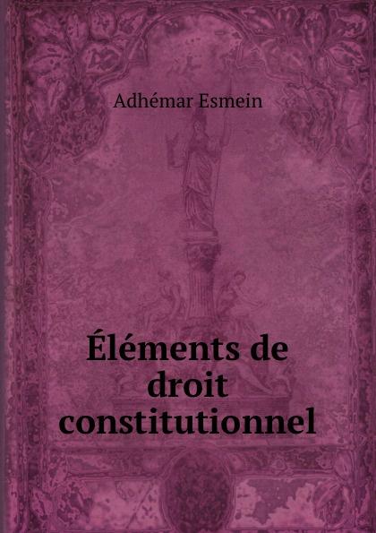 Adhémar Esmein Elements de droit constitutionnel esmein adhémar elements de droit constitutionnel french edition