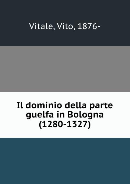 цены на Vito Vitale Il dominio della parte guelfa in Bologna (1280-1327)  в интернет-магазинах