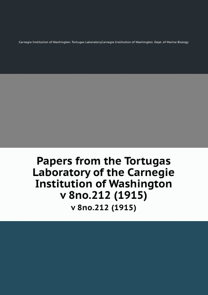 Papers from the Tortugas Laboratory of the Carnegie Institution of Washington. v 8no.212 (1915)