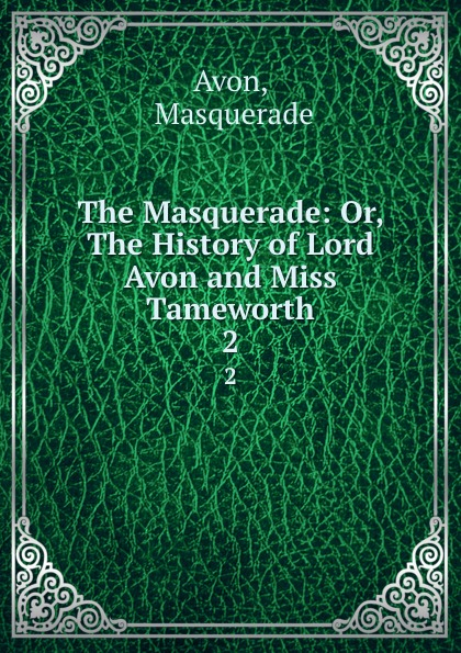 Masquerade Avon The Masquerade: Or, The History of Lord Avon and Miss Tameworth. 2 avon 200