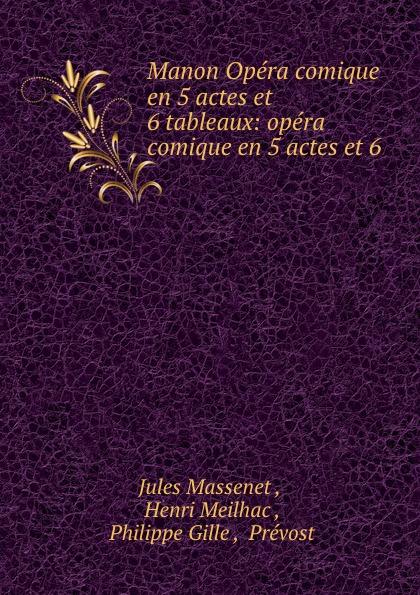 Jules Massenet Manon Opera comique en 5 actes et 6 tableaux: opera comique en 5 actes et 6 . saint georges henri 1801 1875 martha opera comique en 4 actes et 6 tableaux french edition