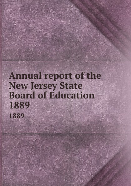New Jersey. State Board of Education Annual report of the New Jersey State Board of Education. 1889