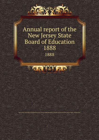 New Jersey. State Board of Education Annual report of the New Jersey State Board of Education. 1888