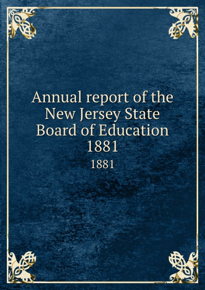 New Jersey. State Board of Education Annual report of the New Jersey State Board of Education. 1881