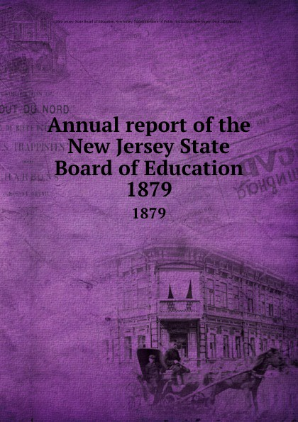 New Jersey. State Board of Education Annual report of the New Jersey State Board of Education. 1879