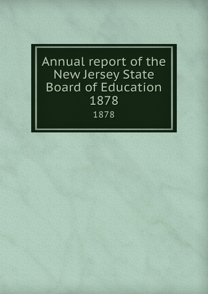 New Jersey. State Board of Education Annual report of the New Jersey State Board of Education. 1878