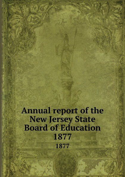 New Jersey. State Board of Education Annual report of the New Jersey State Board of Education. 1877