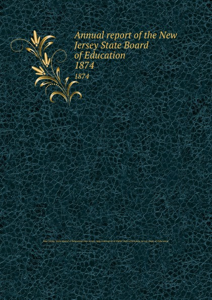 New Jersey. State Board of Education Annual report of the New Jersey State Board of Education. 1874