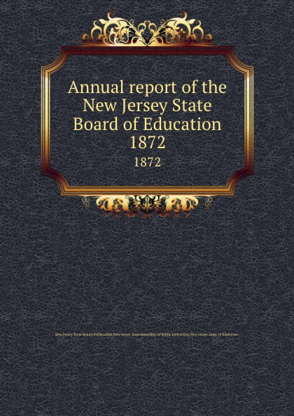New Jersey. State Board of Education Annual report of the New Jersey State Board of Education. 1872