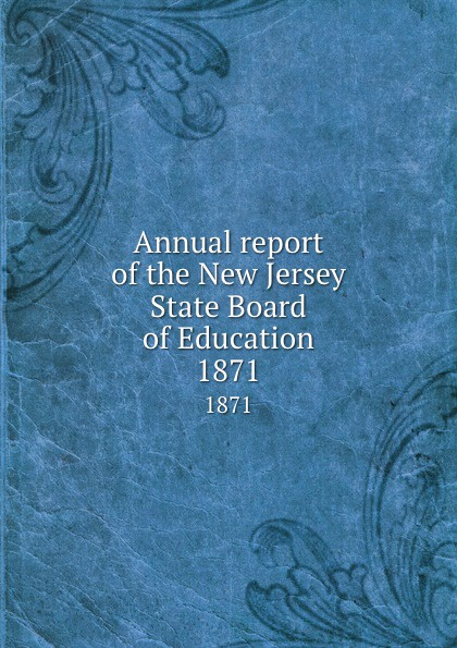 New Jersey. State Board of Education Annual report of the New Jersey State Board of Education. 1871