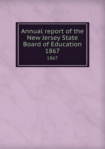 New Jersey. State Board of Education Annual report of the New Jersey State Board of Education. 1867