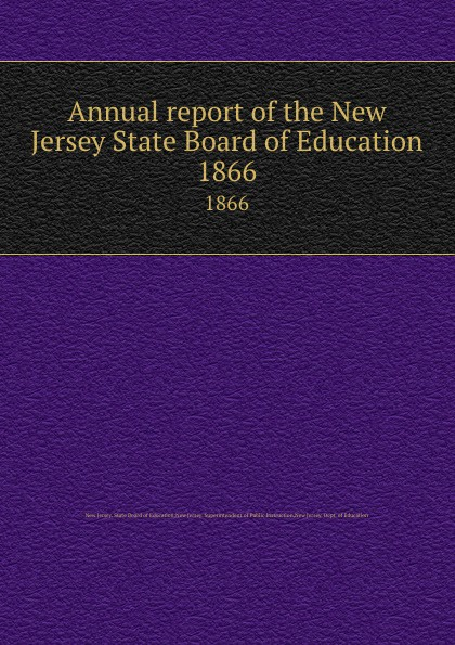 New Jersey. State Board of Education Annual report of the New Jersey State Board of Education. 1866