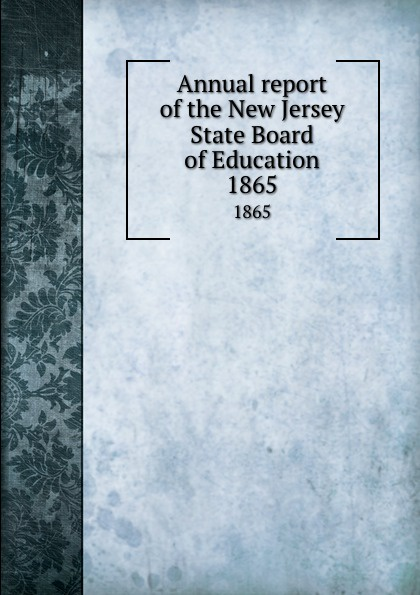 New Jersey. State Board of Education Annual report of the New Jersey State Board of Education. 1865