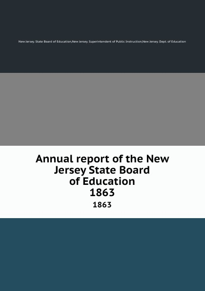 New Jersey. State Board of Education Annual report of the New Jersey State Board of Education. 1863