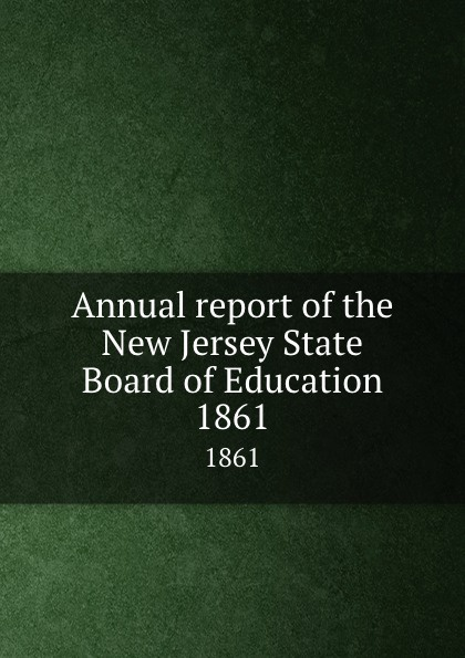 New Jersey. State Board of Education Annual report of the New Jersey State Board of Education. 1861