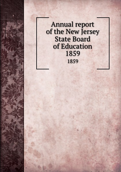 New Jersey. State Board of Education Annual report of the New Jersey State Board of Education. 1859