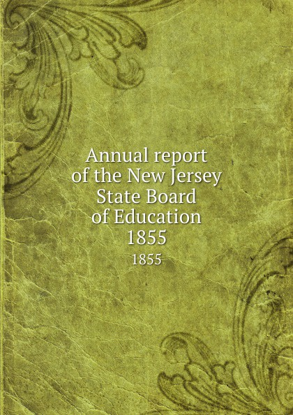 New Jersey. State Board of Education Annual report of the New Jersey State Board of Education. 1855