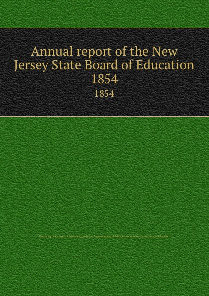 New Jersey. State Board of Education Annual report of the New Jersey State Board of Education. 1854