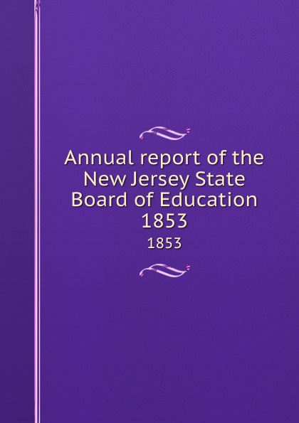 New Jersey. State Board of Education Annual report of the New Jersey State Board of Education. 1853