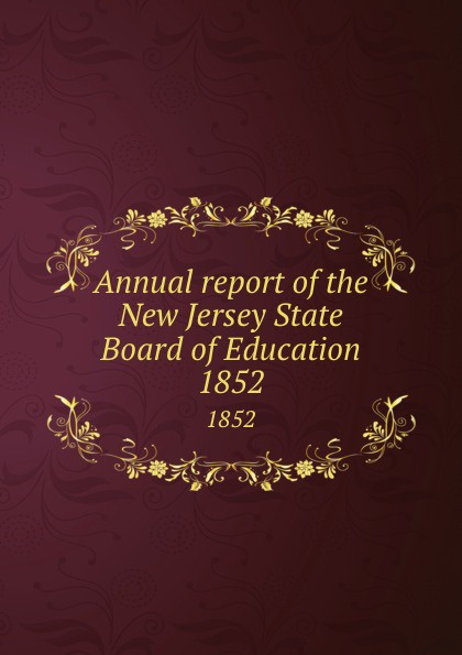 New Jersey. State Board of Education Annual report of the New Jersey State Board of Education. 1852