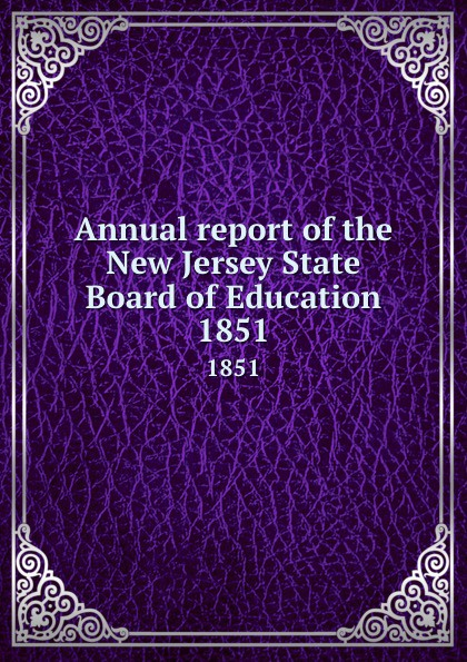 New Jersey. State Board of Education Annual report of the New Jersey State Board of Education. 1851