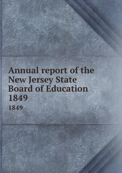 New Jersey. State Board of Education Annual report of the New Jersey State Board of Education. 1849