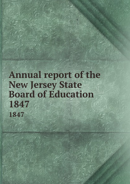 New Jersey. State Board of Education Annual report of the New Jersey State Board of Education. 1847
