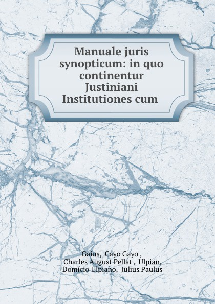 Cayo Gayo Gaius Manuale juris synopticum: in quo continentur Justiniani Institutiones cum . цена