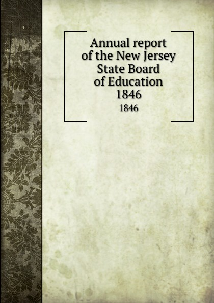 New Jersey. State Board of Education Annual report of the New Jersey State Board of Education. 1846