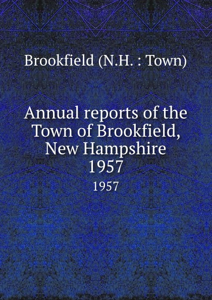Annual reports of the Town of Brookfield, New Hampshire. 1957 куртка brookfield