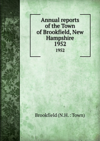 Annual reports of the Town of Brookfield, New Hampshire. 1952 куртка brookfield