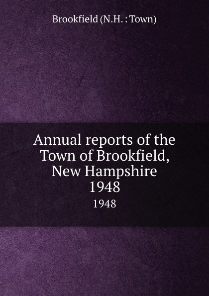 Annual reports of the Town of Brookfield, New Hampshire. 1948 куртка brookfield