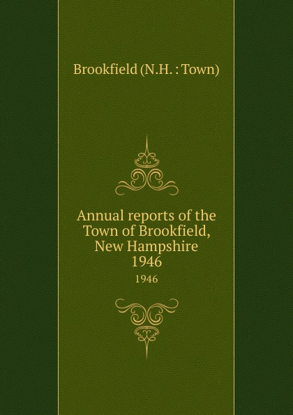 Annual reports of the Town of Brookfield, New Hampshire. 1946 куртка brookfield