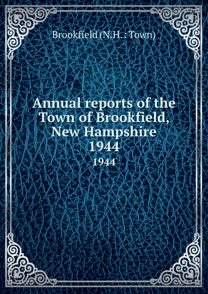 Annual reports of the Town of Brookfield, New Hampshire. 1944 куртка brookfield