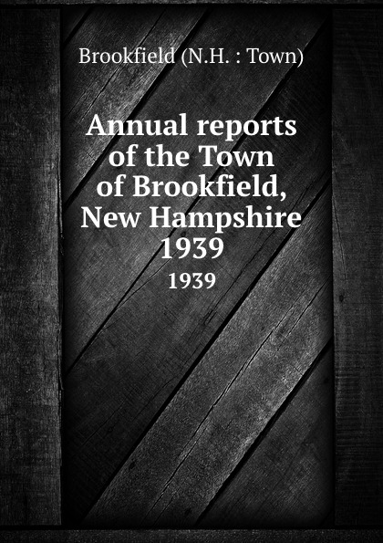Annual reports of the Town of Brookfield, New Hampshire. 1939 куртка brookfield