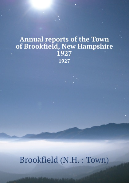 Annual reports of the Town of Brookfield, New Hampshire. 1927 куртка brookfield