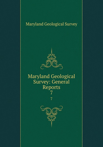 Maryland Geological Survey Maryland Geological Survey: General Reports. 7