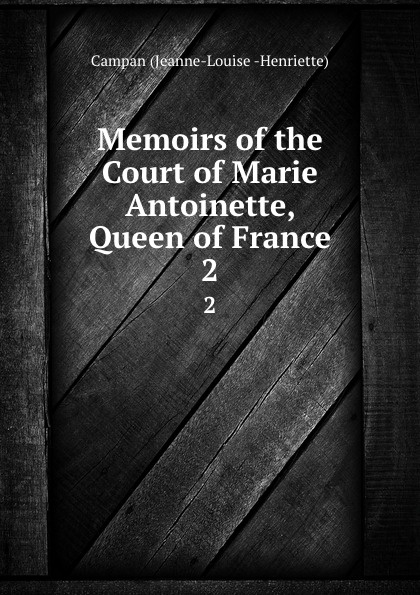 лучшая цена Campan Jeanne-Louise Henriette Memoirs of the Court of Marie Antoinette, Queen of France. 2