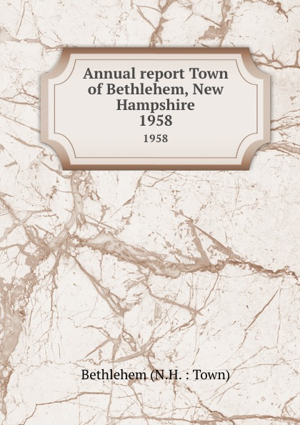Annual report Town of Bethlehem, New Hampshire. 1958 bethlehem star крест с распятием