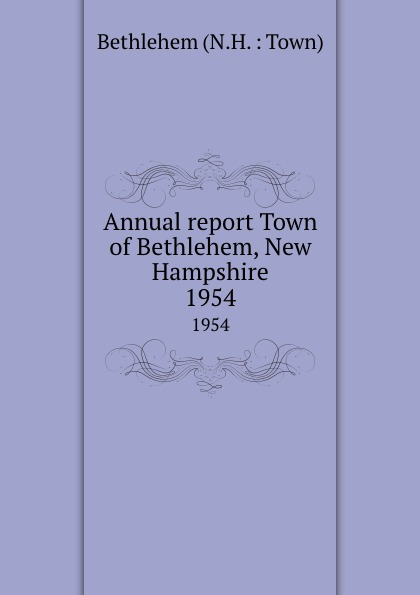 Annual report Town of Bethlehem, New Hampshire. 1954 bethlehem star крест с распятием