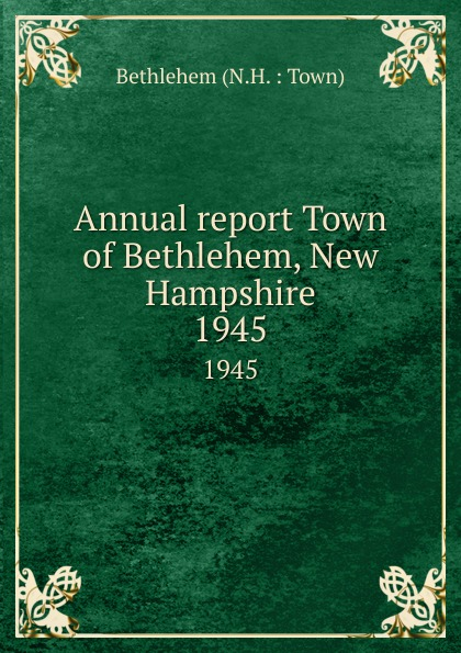 Annual report Town of Bethlehem, New Hampshire. 1945 bethlehem star крест с распятием