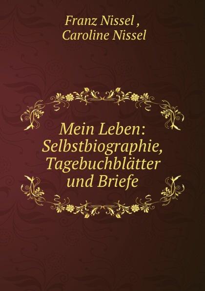 Franz Nissel Mein Leben: Selbstbiographie, Tagebuchblatter und Briefe j g ebeling frohlich soll mein herze springen