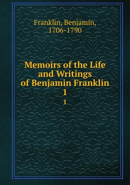 купить Benjamin Franklin Memoirs of the Life and Writings of Benjamin Franklin. 1 онлайн